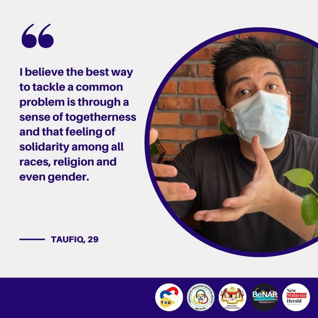 Taufiq believesthat the best way to tackle a common problem is through a sense of togetherness and that feeling of solidarity among all races, religion and gender.
